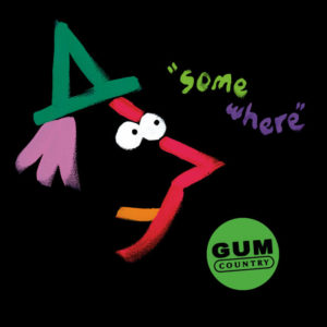 Somewhere by Gum Country album review by Leslie Chu for Northern Transmissions