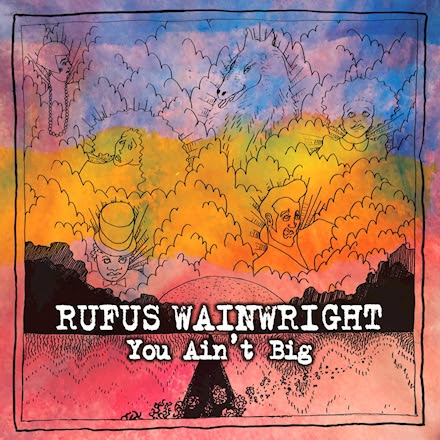 """Rufus Wainwright shares new video for """"You Ain't Big."""" The song is off his forthcoming release Unfollow The Rules. Due out on July 10th."""