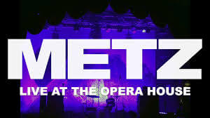 Metz Live From The Opera House in Toronto, Ontario October 17th stream by Adam Williams. The band's LP Atlas Vending is now out