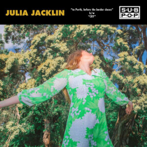 "Jacklin has released the New Singles ""to Perth, before the border closes"" and ""Cry"" For Sub Pop Singles Club"
