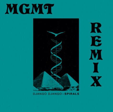 "MGMT Remix Django Django's ""Spirals"" - Northern Transmissions"
