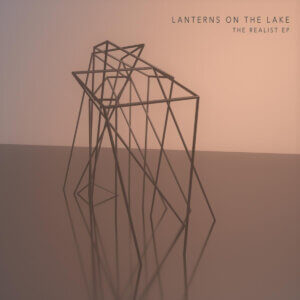 "The ""Realist"" by Lanterns On The Lake is Northern Transmissions Song of the Day"