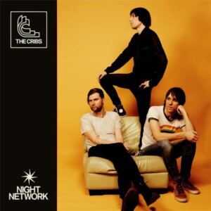 Night Network by The Cribs album review by Adam Williams. The trans-Atlantic brother's LP comes out on November 13th via PIAS