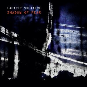 Shadow Of Fear by Cabaret Voltaire album review by Adam Fink. The legendary Mute recording artist's LP comes out on November 20th