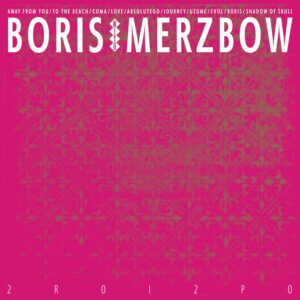 2R0I2P0 by Boris/Merzbow album review by Gregory Adams the album drops on December 11th via Relapse Records and streaming services