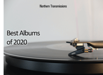 best albums 2020 northern transmissions