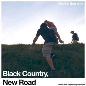 For The First Time by Black Country, New Road album review by Leslie Chu for Northern Transmissions