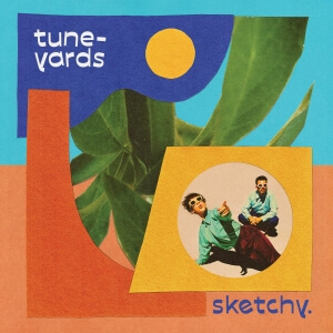 Sketchy by Tune Yards album review by Katie Tymchenko. The duo's full-length is available to via 4AD and streaming services