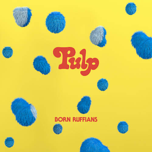 Born Ruffians Announce new LP, Pulp