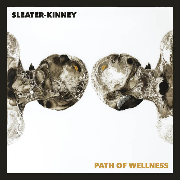 Path Of Wellness by Sleater-Kinney album review by Adam Fink. The Full-length comes out on June 11 2021 via Mom+Pop Music