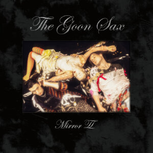 Mirror ll by The Goon Sax Album Review by Adam Fink for Northern Transmissions
