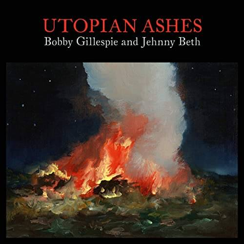 Utopian Ashes by Bobby Gillespie & Jehnny Beth Album Review by Brody Kenny for Northern Transmissions