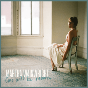 Love Will Be Reborn By Martha Wainwright album review by Greg Walker For Norther Transmissions