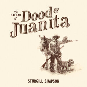 The Ballad Of Dood and Jaunita Album Review by Sturgill Simpson album review by Greg Walker for Northern Transmissions