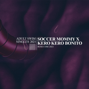 """Soccer Mommy and Kero Kero Bonito """"rom com 2021."""" The single is now available via Adult Swim and streaming services"""