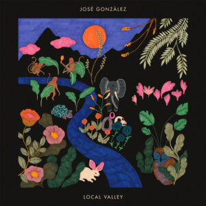 Local Valley by José González Album review by Brody Kenny for Northern Transmissions