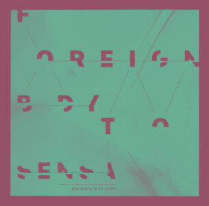 Foreign Body Sensation are streaming their new album The Echo is in Code