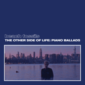 Beach Fossils Announce New Album,The Other Side of Life: Piano Ballads, will drop on November 19, 2021 via Bayonet Records