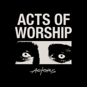 Acts of Worship by Actors Album review by Greg Walker for Northern Transmissions