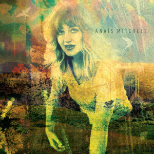 Anaïs Mitchell (Big Red Machine) has announced her Anaïs Mitchell LP be available on January 28, 2022 via BMG Records