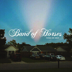 Band of Horses Announces their new album Things Are Great